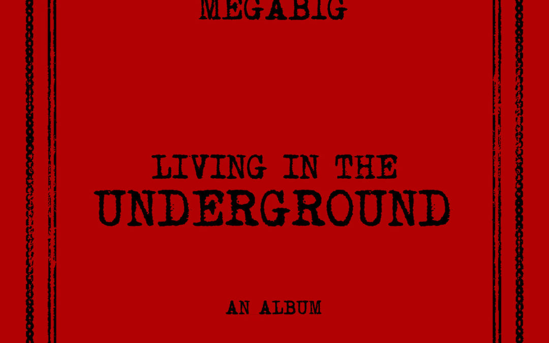 Megabig – Living In The Underground